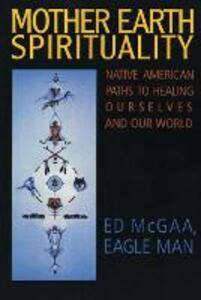 Mother Earth Spirituality: Native American Paths To Healing Ourselves And Our World - Ed McGaa - cover