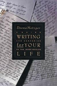 Writing For Your Life - Deena Metzger - cover
