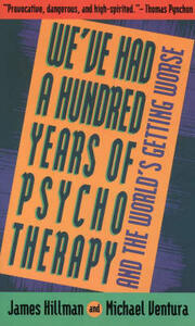 We've Had 100 Yrs Psychotherapy - James Hillman - cover