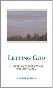 Letting God: Christian Meditation for Recovery - A.Philip Parham - cover