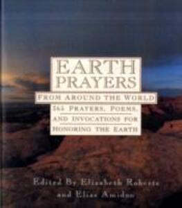 Earth Prayers: 365 Prayers, Poems, and Invocations from Around the World - Elizabeth Roberts,Elias Amidon - cover