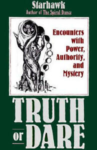 Truth or Dare: Encounters with Power, Authority, and Mystery - Starhawk - cover