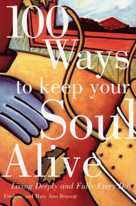 100 Ways to Keep Your Soul Alive - Frederic Brussat,Mary Ann Brussat - cover