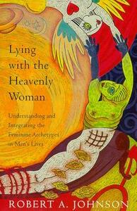 Lying with the Heavenly Woman: Understanding and Integrating the Feminine Archetypes in Men's Lives - Robert A. Johnson - cover