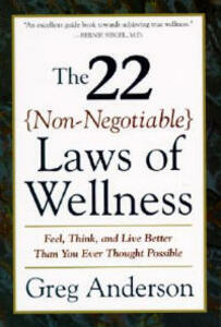 22 Non Negotiable Laws of Wellness: Feel, Think, and Live Better Than You Ever Thought Possible - Greg Anderson - cover