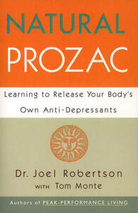 Natural Prozac: Learning to Release Your Body's Own Anti-Depressants - Joel Robertson - cover