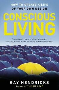Conscious Living: Finding Joy in the Real World - Gay Hendricks - cover