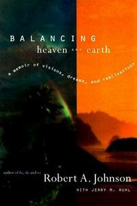 Balancing Heaven And Earth - Robert A. Johnson,Jerry M. Ruhl - cover
