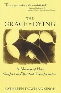 The Grace in Dying: A Message of Hope, Comfort and Spiritual Transformation - Kathleen Singh - cover