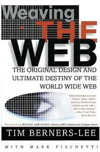 Weaving the Web: The Original Design and Ultimate Destiny of the World Wide Web - Tim Berners-Lee - cover
