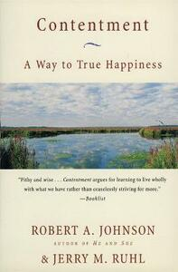 Contentment A Way to True Happiness: A Way to True Happiness - Robert A. Johnson,Jerry M. Ruhl - cover