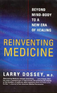 Reinventing Medicine: Beyond Mind-Body to a New Era of Healing - Larry Dossey - cover