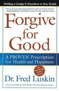 Forgive for Good: A PROVEN Prescription for Health and Happiness - Frederic Luskin - cover