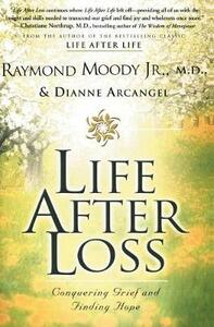 Life After Loss: Conquering Grief and Finding Hope - Raymond Moody,Dianne Arcangel - cover