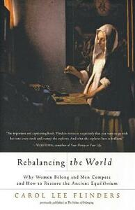 Rebalancing the World Why Women Belong and Men Compete and How to Restore the Ancient Equilibr - Carol Lee Flinders - cover