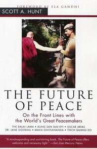 The Future of Peace: On the Front Lines with the World's Great Peacemakers - Scott A. Hunt - cover