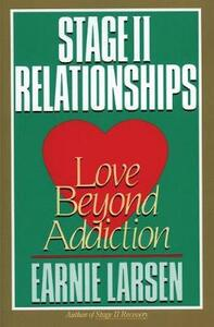 Stage II Relationship: Love Beyond Addiction - Earnie Larsen - cover