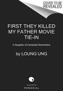 First They Killed My Father Movie Tie-In: A Daughter of Cambodia Remembers - Loung Ung - cover