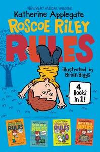 Roscoe Riley Rules 4 Books in 1!: Never Glue Your Friends to Chairs; Never Swipe a Bully's Bear; Don't Swap Your Sweater for a Dog; Never Swim in Applesauce - Katherine Applegate - cover