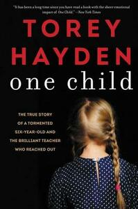 One Child: The True Story of a Tormented Six-Year-Old and the Brilliant Teacher Who Reached Out - Torey Hayden - cover