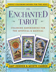 The Enchanted Tarot: Coloring Experiences for the Mystical and Magical - Monte Farber,Amy Zerner - cover