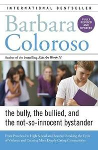Bully, the Bullied, and the Not-So-Innocent Bystander: From Preschool to High School and Beyond: Breaking the Cycle of Violence and Creating More Deeply Caring Communities - Barbara Coloroso - cover