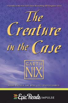 Creature in the Case: An Old Kingdom Novella