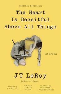 The Heart Is Deceitful Above All Things: Stories - Jt Leroy - cover