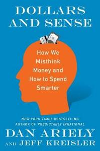 Dollars and Sense: How We Misthink Money and How to Spend Smarter - Dan Ariely,Jeff Kreisler - cover