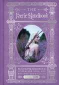 Libro in inglese The Faerie Handbook: An Enchanting Compendium of Literature, Lore, Art, Recipes, and Projects Fairy Magazine