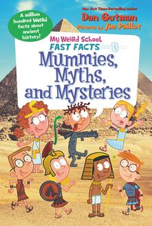 My Weird School Fast Facts: Mummies, Myths, and Mysteries