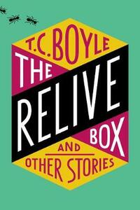 The Relive Box and Other Stories - T. C. Boyle - cover