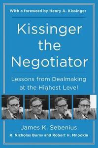 Kissinger the Negotiator: Lessons from Dealmaking at the Highest Level - James K. Sebenius - cover