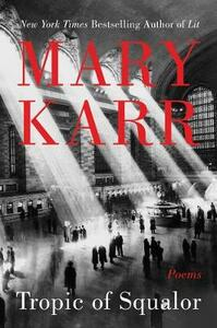 Tropic of Squalor: Poems - Mary Karr - cover