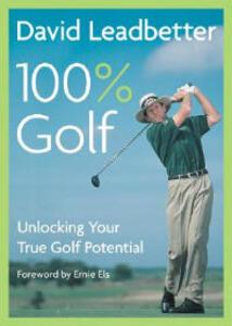 David Leadbetter 100% Golf: Unlocking Your True Golf Potential - David Leadbetter,Richard Simmons - cover