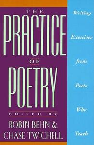 The Practice of Poetry: Writing Exercises from Poets Who Teach - Robin Behn - cover