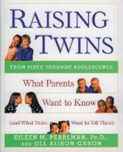 Raising Twins: What Parents Want to Know (and What Twins Want to Tell Them) - Eileen M. Pearlman,Jill Alison Ganon - cover