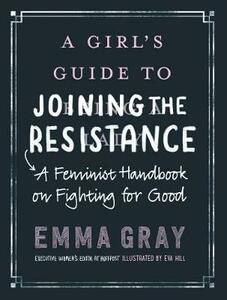 A Girl's Guide to Joining the Resistance: A Feminist Handbook on Fighting for Good - Emma Gray - cover