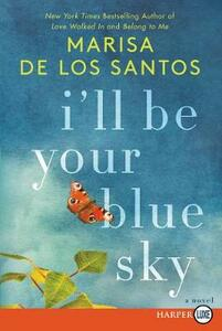 I'll Be Your Blue Sky [Large Print] - Marisa De Los Santos - cover