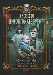 A Series Of Unfortunate Events #8: The Hostile Hospital [Netflix Tie-in Edition] - Lemony Snicket - cover
