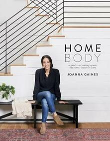 Homebody: A Guide to Creating Spaces You Never Want to Leave - Joanna Gaines - cover