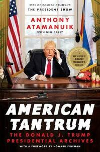 American Tantrum: The Donald J. Trump Presidential Archives - Anthony Atamanuik,Neil Casey - cover