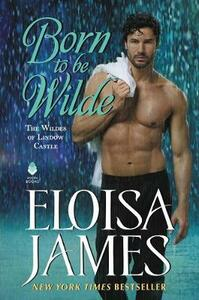 Born to Be Wilde: The Wildes of Lindow Castle - Eloisa James - cover