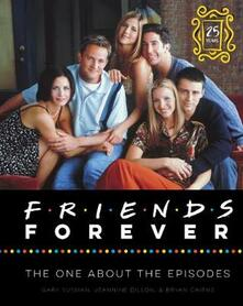 Friends Forever [25th Anniversary Ed]: The One About the Episodes - Gary Susman,Jeannine Dillon,Bryan Cairns - cover
