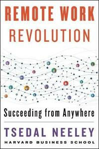 Libro in inglese Remote Work Revolution: Succeeding from Anywhere Tsedal Neeley