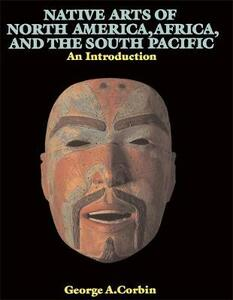Native Arts Of North America, Africa, And The South Pacific: An Introduction - George A. Corbin - cover