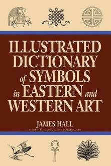 Illustrated Dictionary Of Symbols In Eastern And Western Art - James Hall - cover