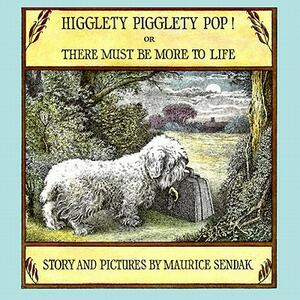 Higglety Pigglety Pop: Or, There Must be More to Life - Maurice Sendak - cover