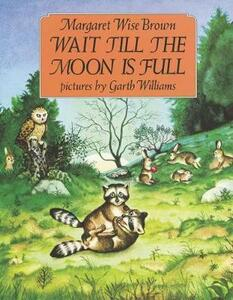Wait till the Moon is Full - Margaret Wise Brown - cover