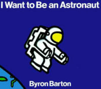 I Want to Be an Astronaut - Byron Barton - cover